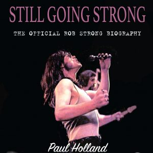 Still Going Strong: The Official Rob Strong Biography
